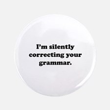 "I'm Silently Correcting Your Grammar 3.5"" Button"