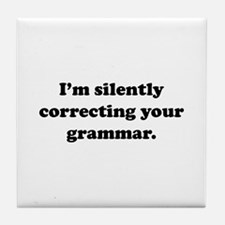 I'm Silently Correcting Your Grammar Tile Coaster