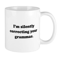 I'm Silently Correcting Your Grammar Small Mug