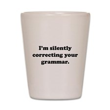 I'm Silently Correcting Your Grammar Shot Glass