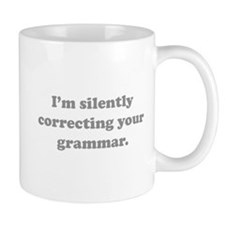 I'm Silently Correcting Your Grammar Small Mugs