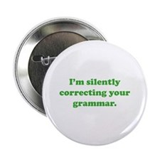 "I'm Silently Correcting Your Grammar 2.25"" Button"