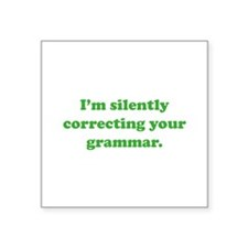 I'm Silently Correcting Your Grammar Square Sticke