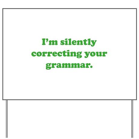 I'm Silently Correcting Your Grammar Yard Sign
