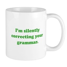 I'm Silently Correcting Your Grammar Mug