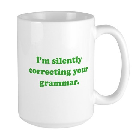 I'm Silently Correcting Your Grammar Large Mug
