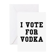 I Vote For Vodka Greeting Card