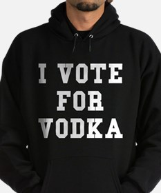 I Vote For Vodka Hoodie