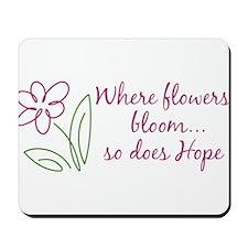 Where Flowers Bloom Mousepad