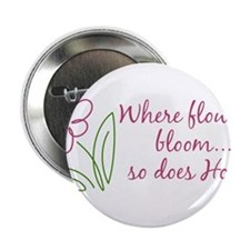 """Where Flowers Bloom 2.25"""" Button"""