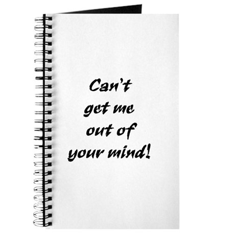 Can't Get Me Out Of Your Mind! Journal
