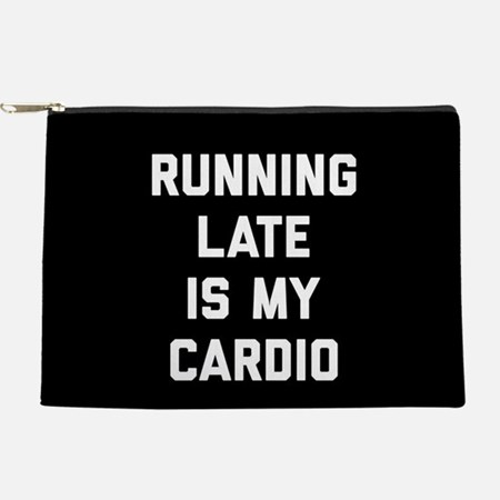 Running Late Is My Cardio Makeup Bag