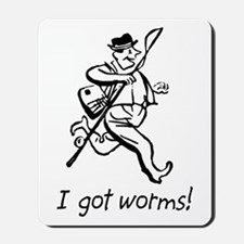 I Got Worms! Mousepad