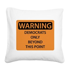 Warning - Democrats Only.png Square Canvas Pillow
