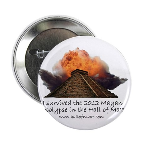 """I survived the 2012 Mayan Apocalypse 2.25"""" Button"""