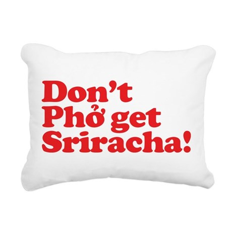 Dont Pho get Sriracha! Rectangular Canvas Pillow