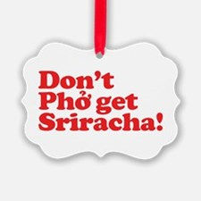 Dont Pho get Sriracha! Ornament