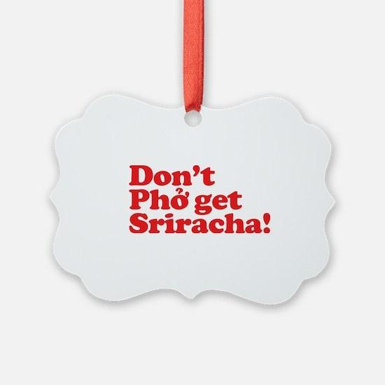 Dont Pho get Sriracha! Ornament