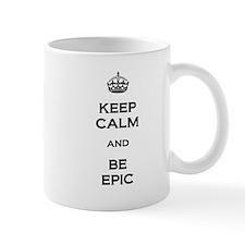 Keep Calm and Be Epic Mug