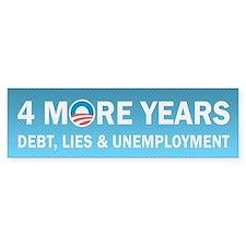4 More Years Debt, Lies and Unemployment Bumper Sticker