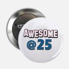"""Awesome at 25 2.25"""" Button"""