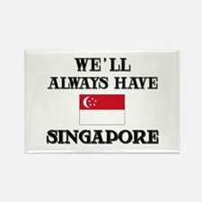 We Will Always Have Singapore Rectangle Magnet