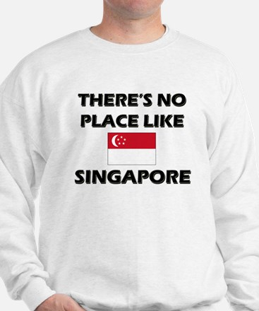 There Is No Place Like Singapore Sweatshirt