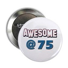 "Awesome at 75 2.25"" Button (100 pack)"