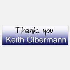 Thank you Keith Olbermann Bumper Bumper Bumper Sticker