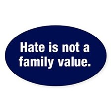 Hate is not a family value Decal