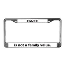 Hate is not a family value License Plate Frame
