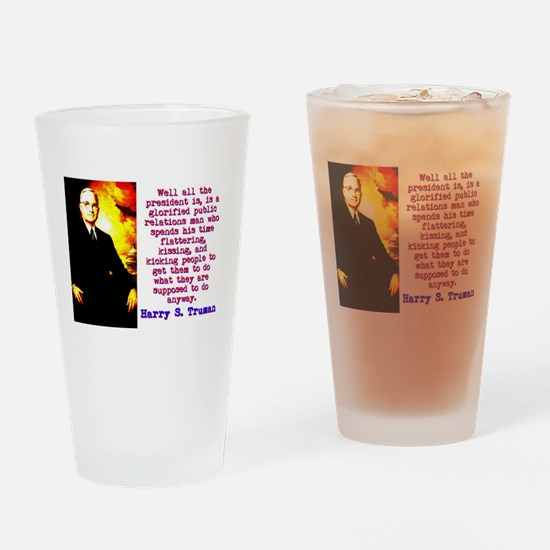 Well All The President Is - Harry Truman Drinking