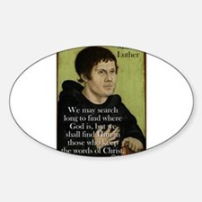 We May Search Long - Martin Luther Sticker (Oval)