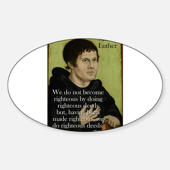 We Do Not Become Righteous - Martin Luther Decal