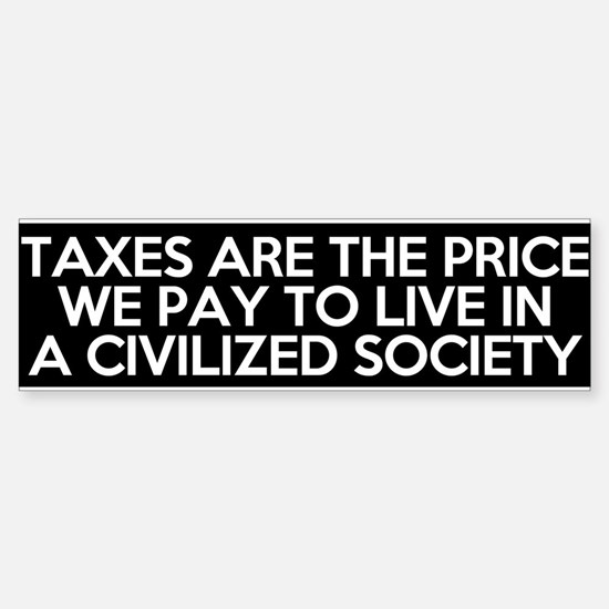 Taxes are the price we pay to live in a civilized