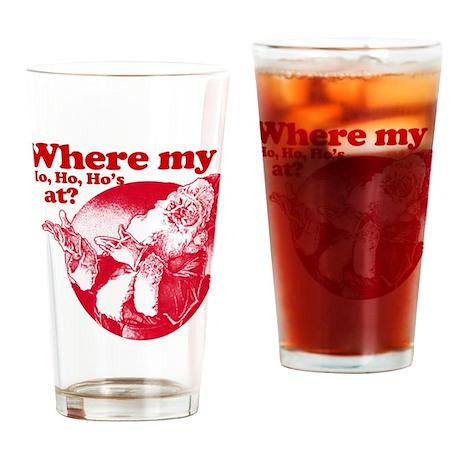 where my ho ho hos at? santa claus Drinking Glass
