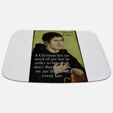 A Christian Has No Need - Martin Luther Bathmat