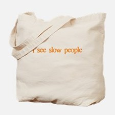 I see slow people Tote Bag
