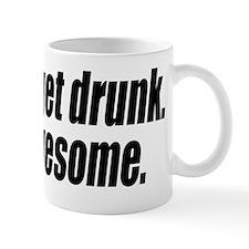 Not Drunk, AWESOME! Mug