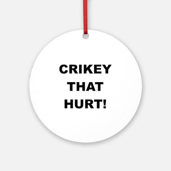 Crikey That Hurt Ornament (Round)
