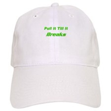 Pull it till It Breaks Baseball Cap