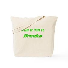 Pull it till It Breaks Tote Bag