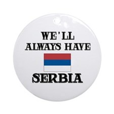 We Will Always Have Serbia Ornament (Round)