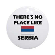 There Is No Place Like Serbia Ornament (Round)