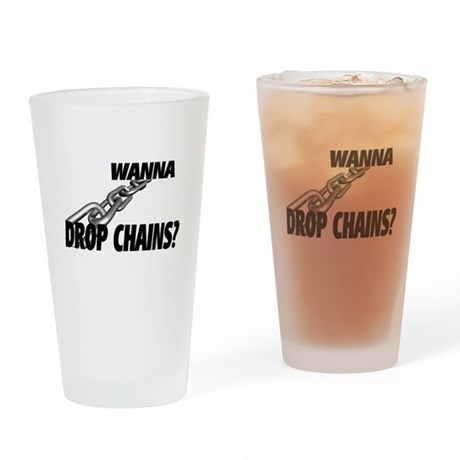 Wanna Drop Chains Drinking Glass