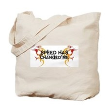 Speed Has Changed Me Tote Bag