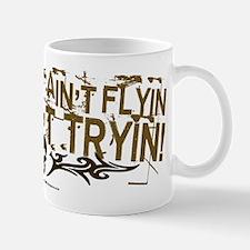 If The Dirt Aint Flyin Mug