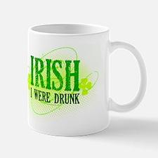 Irish I Were Drunk Mug