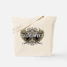 Dude: WTF? Tote Bag