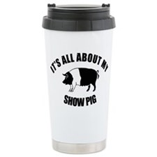 Its All About My Show Pig Travel Mug